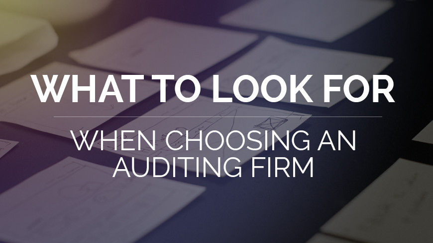 What to Look for When Choosing an Auditing Firm