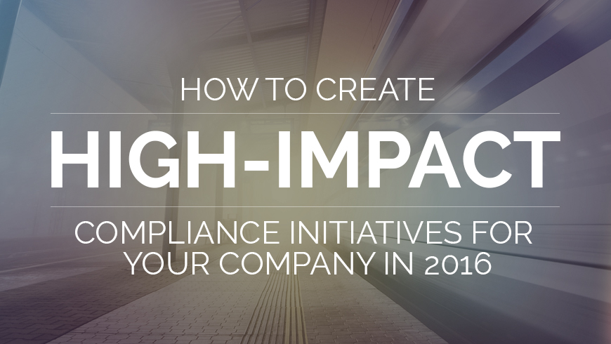 How to Create High-impact Compliance Initiatives for Your Company in 2016