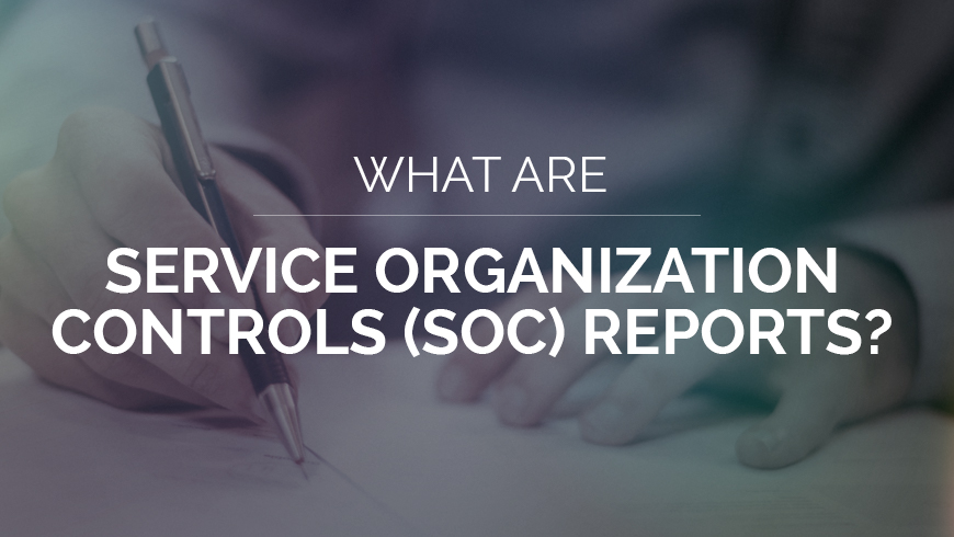 What are Service Organization Controls (SOC) Reports?