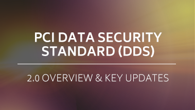 PCI Data Security Standard (DSS) 3.0 Overview and Key Updates