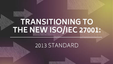 TRANSITIONING TO THE NEW ISO/IEC 27001: 2013 STANDARD