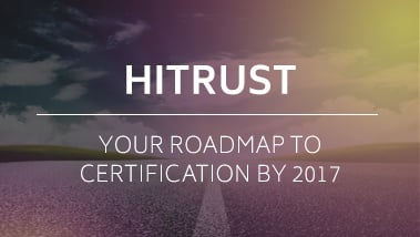 Your Roadmap to HITRUST Certification by 2017