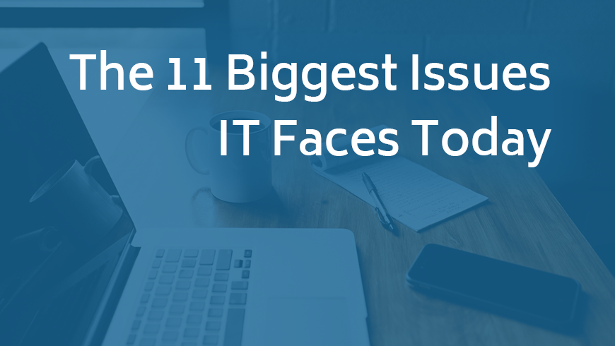 11 Biggest Issues IT Faces Today