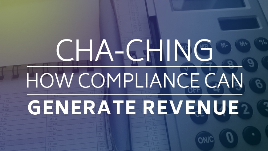 Cha-Ching: How Compliance Can Generate Revenue