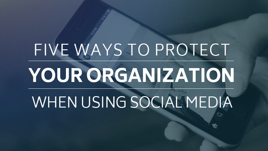 Five-Ways-to-Protect-your-Organization-When-Using-Social-Media.jpg
