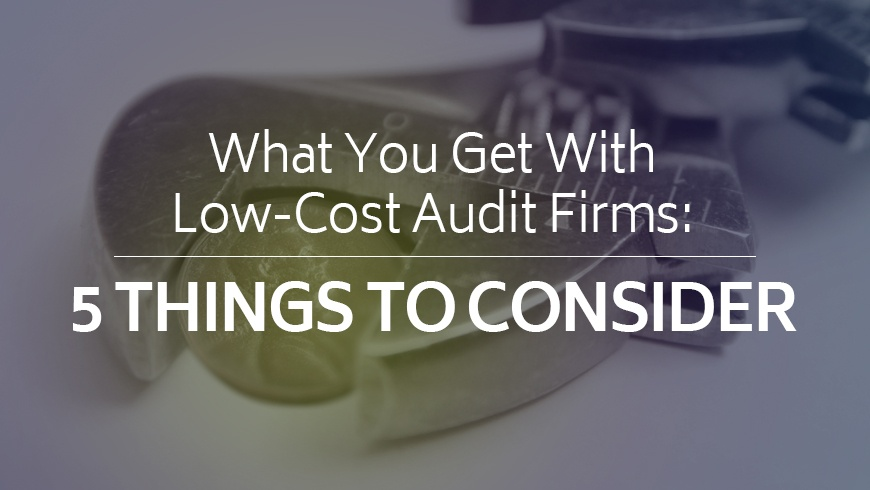 what-you-get-with-low-cost-audit-firms-5-things-to-consider.jpg