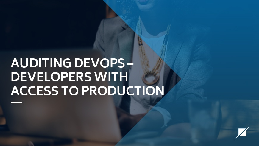 Auditing-DevOps-–-Developers-with-Access-to-Production.jpg