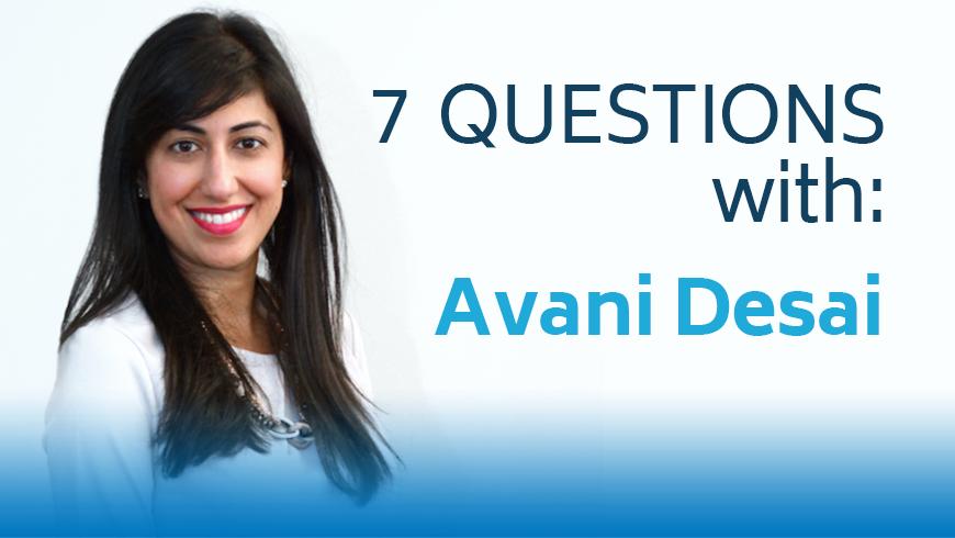 7 questions with Avani Desai