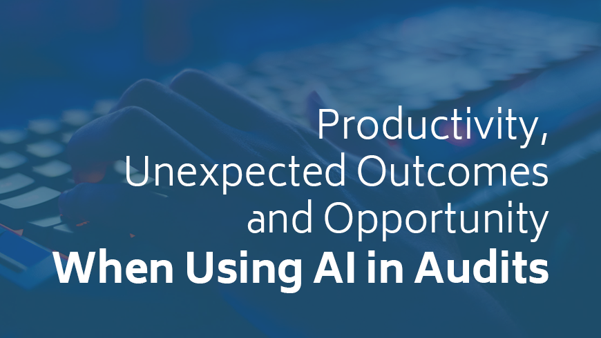 Productivity, Unexpected Outcomes, Opportunity When Using AI in Audits