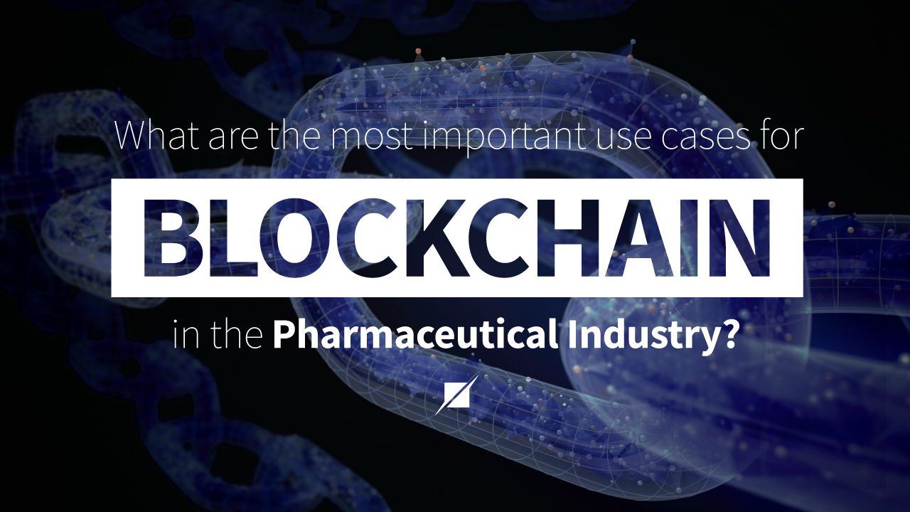 Most important use cases for Blockchain in Pharmaceutical Industry