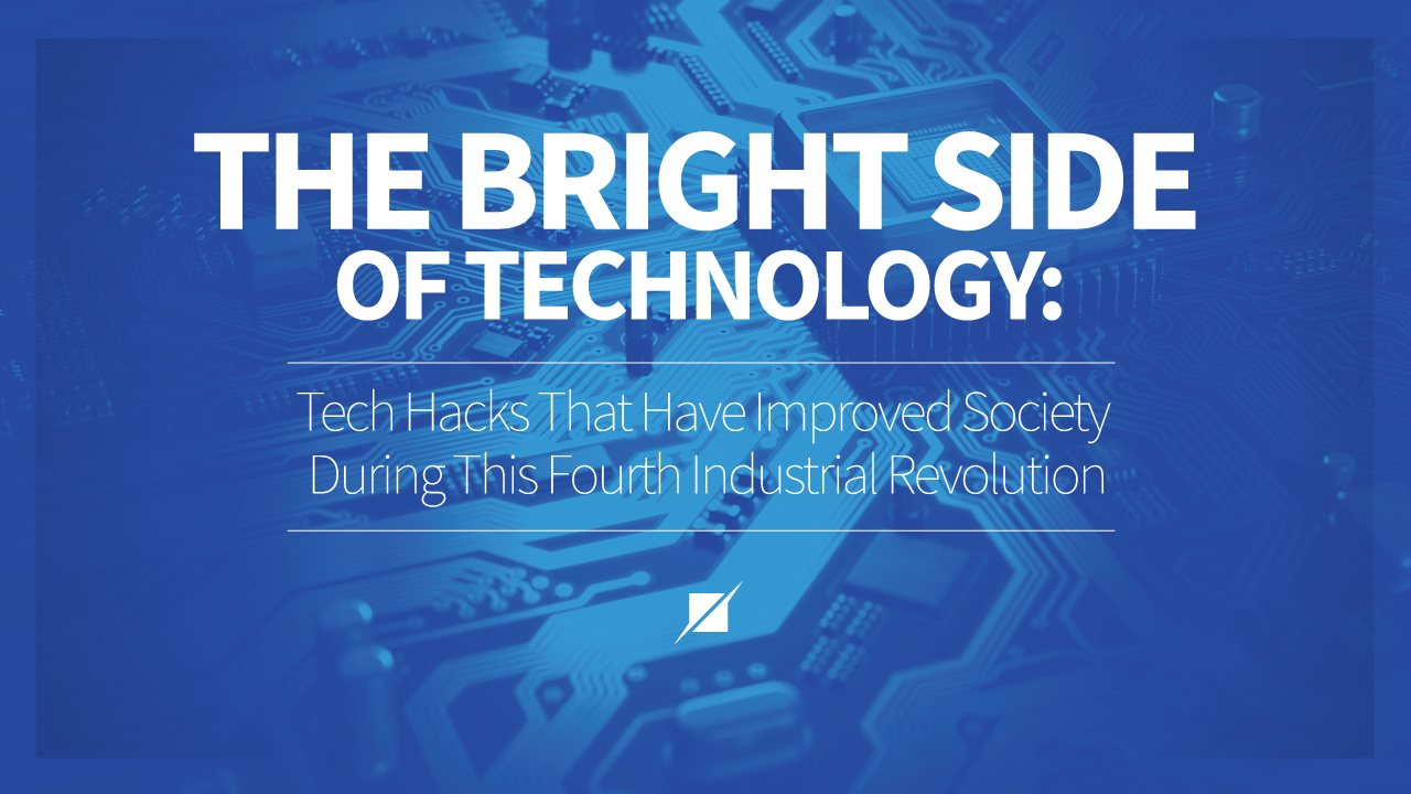 The Bright Side of Technology Tech Hacks That Have Improved Society