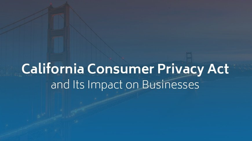 California Consumer Privacy Act and Its Impact on Businesses