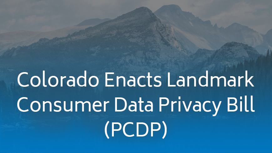 Colorado Enacts Landmark Consumer Data Privacy Bill PCDP