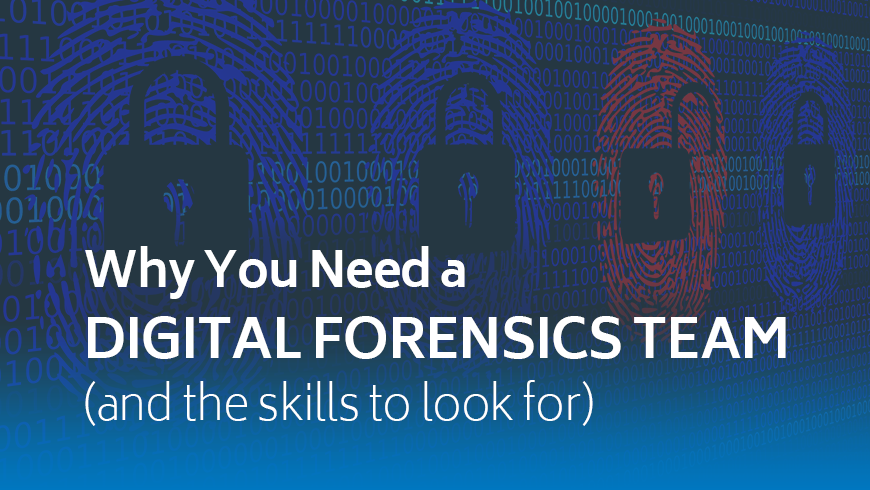 Why you need a digital forensics team