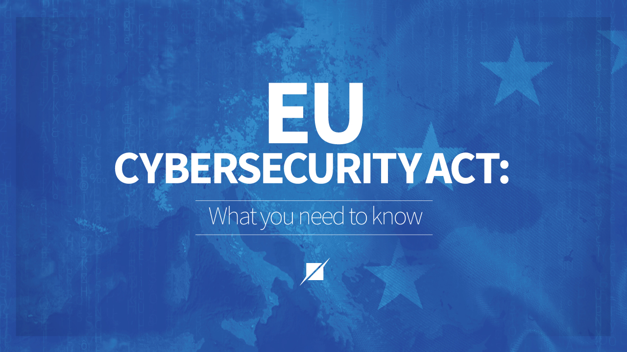 EU Cybersecurity Act: What you need to know