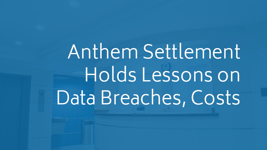 Anthem Settlement Holds Lessons on Data Breaches, Costs