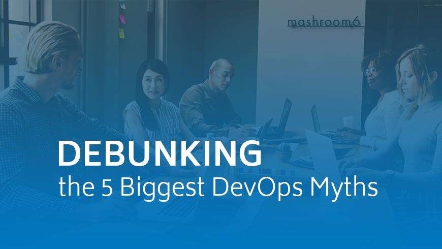 Debunking the 5 Biggest DevOps Myths