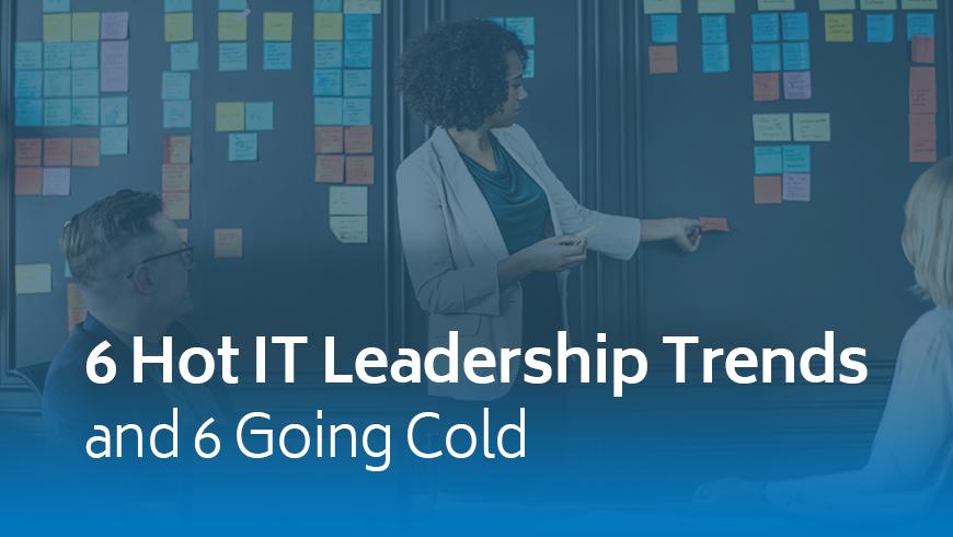 6 Hot IT Leadership Trends