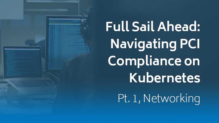 Full Sail Ahead: Navigating PCI Compliance on Kubernetes