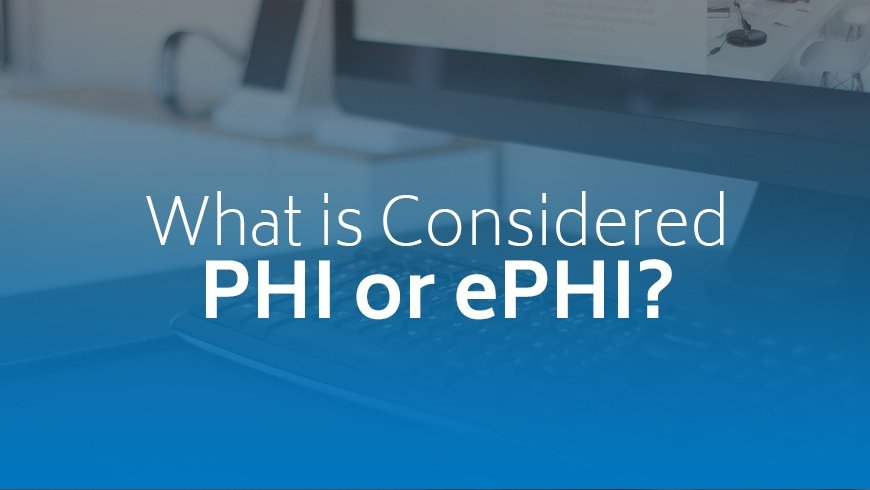 What is Considered PHI or ePHI?