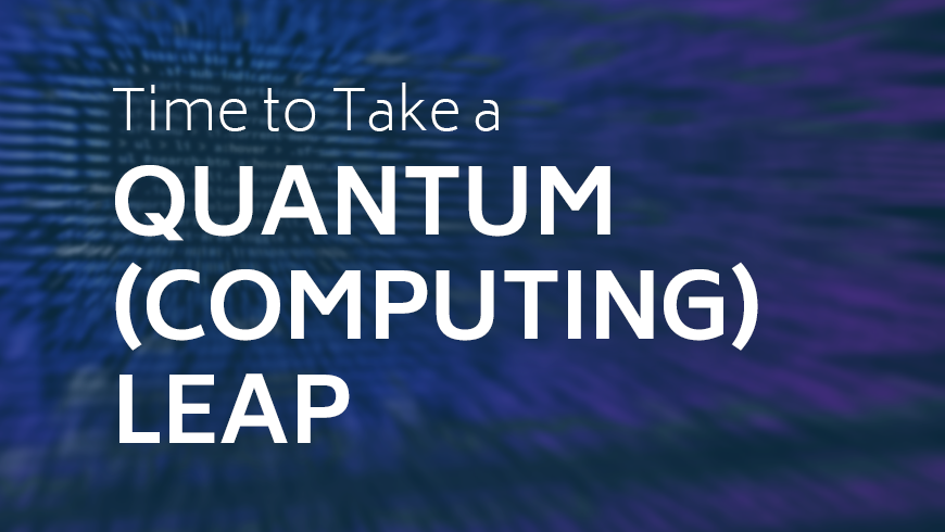 Time to Take a Quantum (Computing) Leap