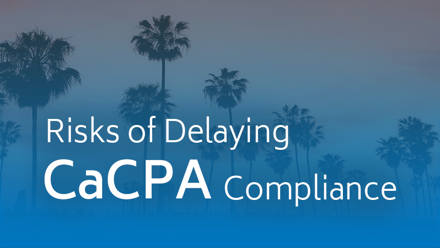 Risks of Delaying CCPA Compliance